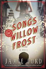 BOOK REVIEW: 'Songs of Willow Frost': Worthy Successor to Jamie Ford's Debut Novel 'Hotel on the Corner of Bitter and Sweet'